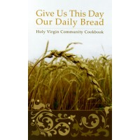 Give Us This Day Our Daily Bread - Holy Virgin Community Cookbook