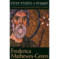 First Fruits of Prayer:  A Forty-Day Journey Through the Canon of St. Andrew