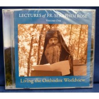 Lectures of Fr. Seraphim Rose: Living the Orthodox Worldview