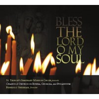 Bless The Lord O My Soul: Chants of Orthodox Russia, Georgia, and Byzantium