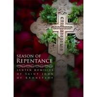 Season of Repentance: Lenten Homilies of Saint John of Kronstadt