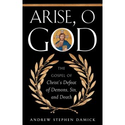 Arise, O God: The Gospel of Christ's Defeat of Demons, Sin, and Death